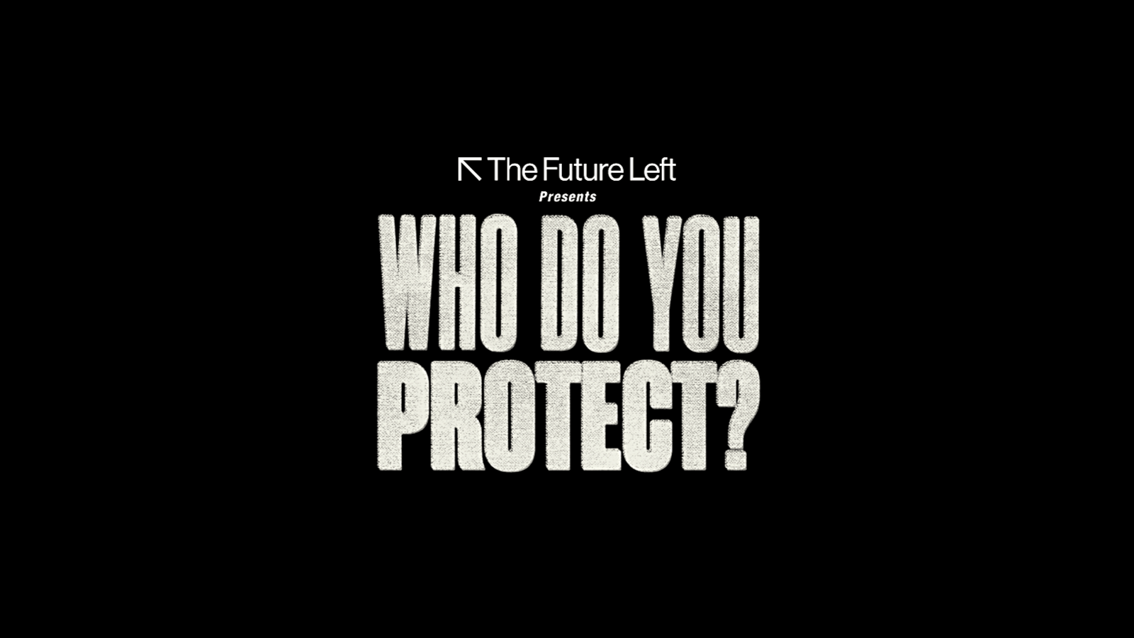 The Future Left presents Who Do You Protect?